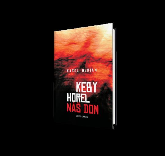 Karol Herian: Keby horel náš dom